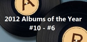 2012 Albums of the Year 10 to 6
