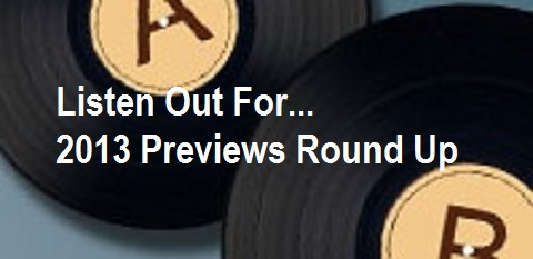Listen Out for... 2013 Previews Round Up
